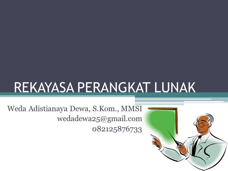 REKAYASA PERANGKAT LUNAK Weda Adistianaya Dewa, S.Kom., MMSI wedadewa25@gmail.com 082125876733