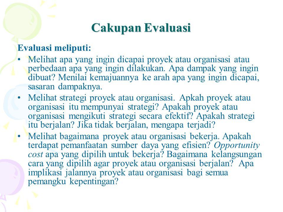 Cakupan Evaluasi Evaluasi meliputi: Melihat apa yang ingin dicapai proyek atau organisasi atau perbedaan apa yang ingin dilakukan.