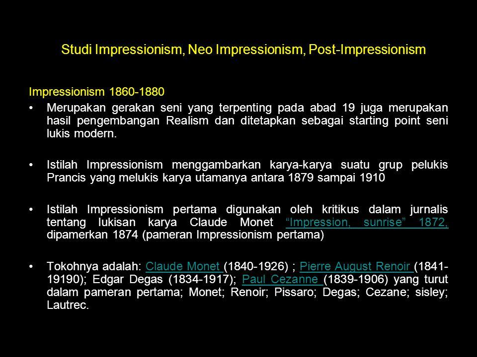 Impressionism 1860-1880 Merupakan gerakan seni yang terpenting pada abad 19 juga merupakan hasil pengembangan Realism dan ditetapkan sebagai starting