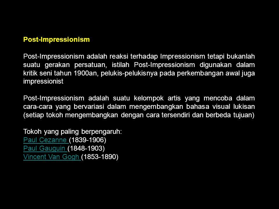 Post Impressionism Post-Impressionism Post-Impressionism adalah reaksi terhadap Impressionism tetapi bukanlah suatu gerakan persatuan, istilah Post-Im