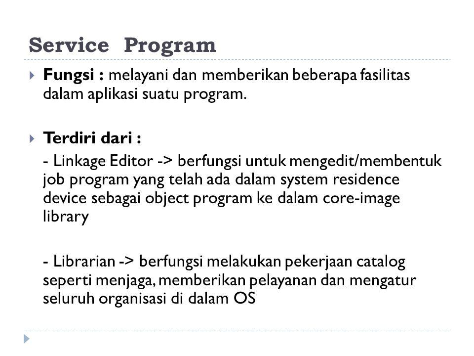Service Program  Fungsi : melayani dan memberikan beberapa fasilitas dalam aplikasi suatu program.  Terdiri dari : - Linkage Editor -> berfungsi unt