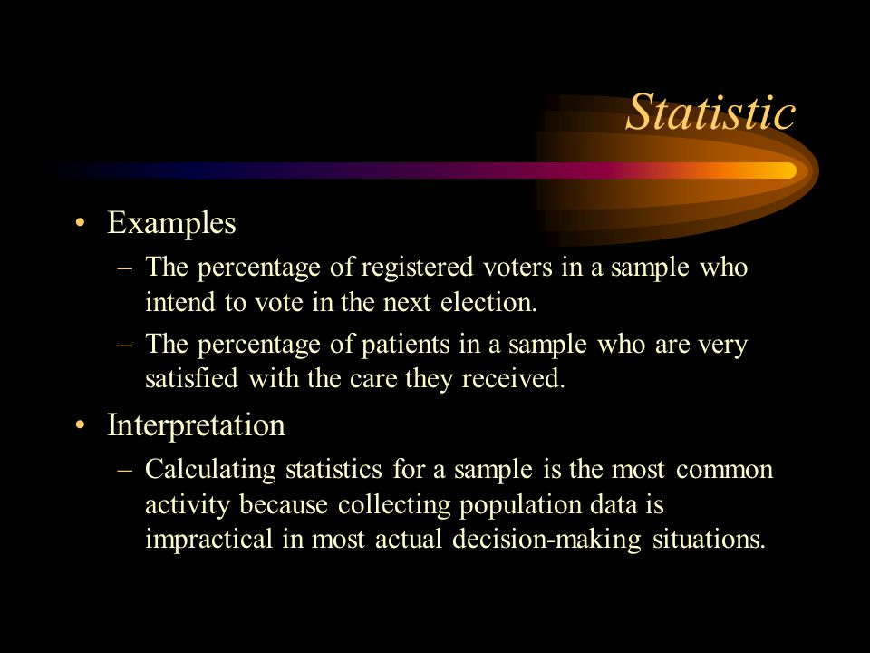 Statistic Examples –The percentage of registered voters in a sample who intend to vote in the next election.