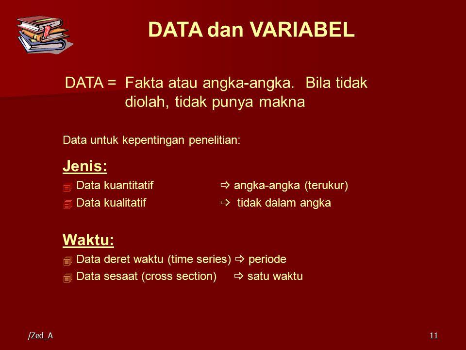 DATA dan VARIABEL DATA = Fakta atau angka-angka. Bila tidak diolah, tidak punya makna Data untuk kepentingan penelitian: Jenis:  Data kuantitatif  a