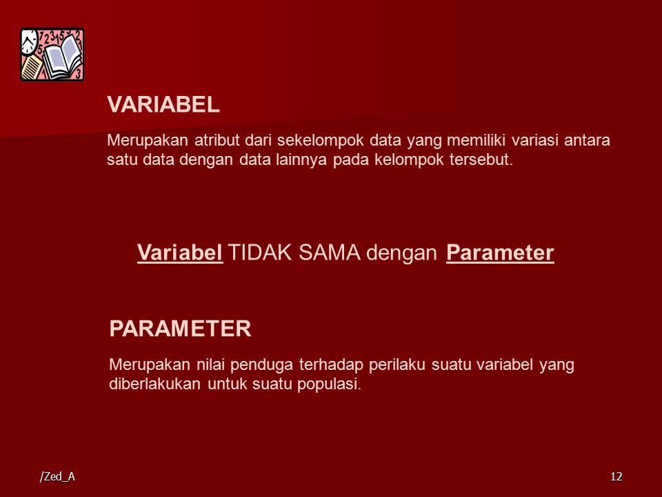 VARIABEL Merupakan atribut dari sekelompok data yang memiliki variasi antara satu data dengan data lainnya pada kelompok tersebut. Variabel TIDAK SAMA