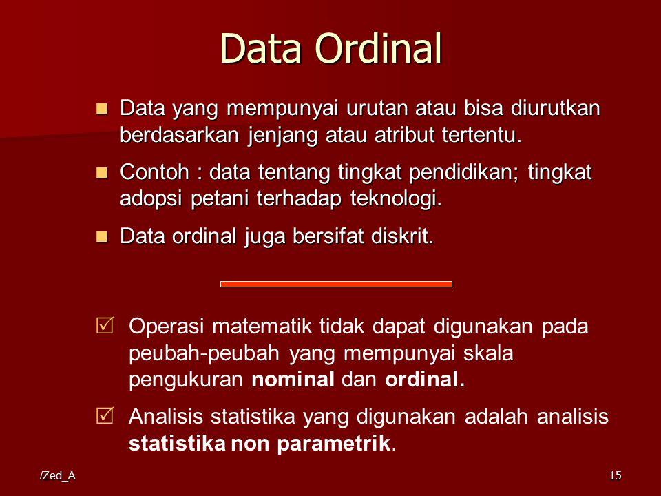 /Zed_A Data Ordinal Data yang mempunyai urutan atau bisa diurutkan berdasarkan jenjang atau atribut tertentu. Data yang mempunyai urutan atau bisa diu