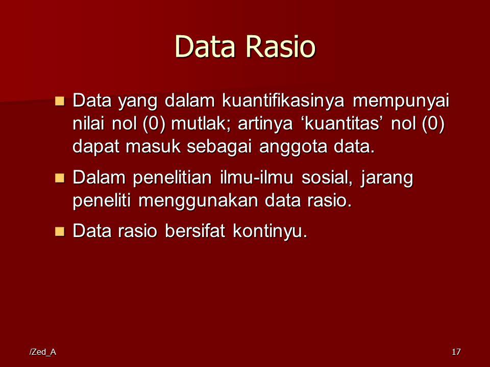 /Zed_A Data Rasio Data yang dalam kuantifikasinya mempunyai nilai nol (0) mutlak; artinya 'kuantitas' nol (0) dapat masuk sebagai anggota data. Data y