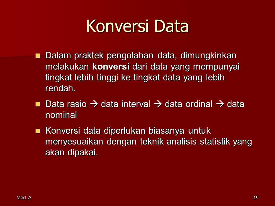 /Zed_A Konversi Data Dalam praktek pengolahan data, dimungkinkan melakukan konversi dari data yang mempunyai tingkat lebih tinggi ke tingkat data yang