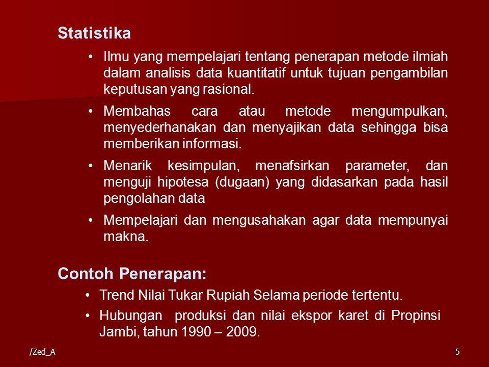 Statistika Ilmu yang mempelajari tentang penerapan metode ilmiah dalam analisis data kuantitatif untuk tujuan pengambilan keputusan yang rasional.