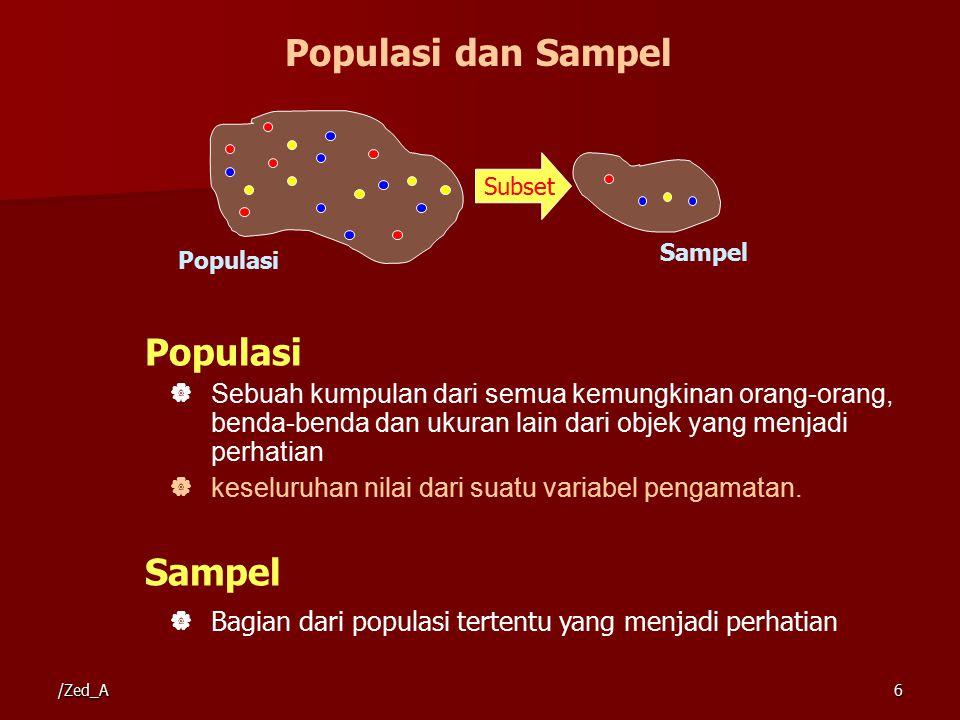 Populasi  Sebuah kumpulan dari semua kemungkinan orang-orang, benda-benda dan ukuran lain dari objek yang menjadi perhatian  keseluruhan nilai dari suatu variabel pengamatan.