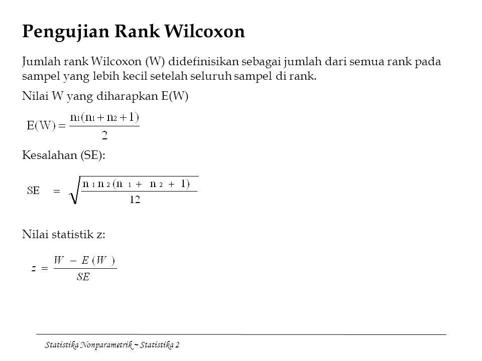 Statistika Nonparametrik ~ Statistika 2 Pengujian Rank Wilcoxon Jumlah rank Wilcoxon (W) didefinisikan sebagai jumlah dari semua rank pada sampel yang