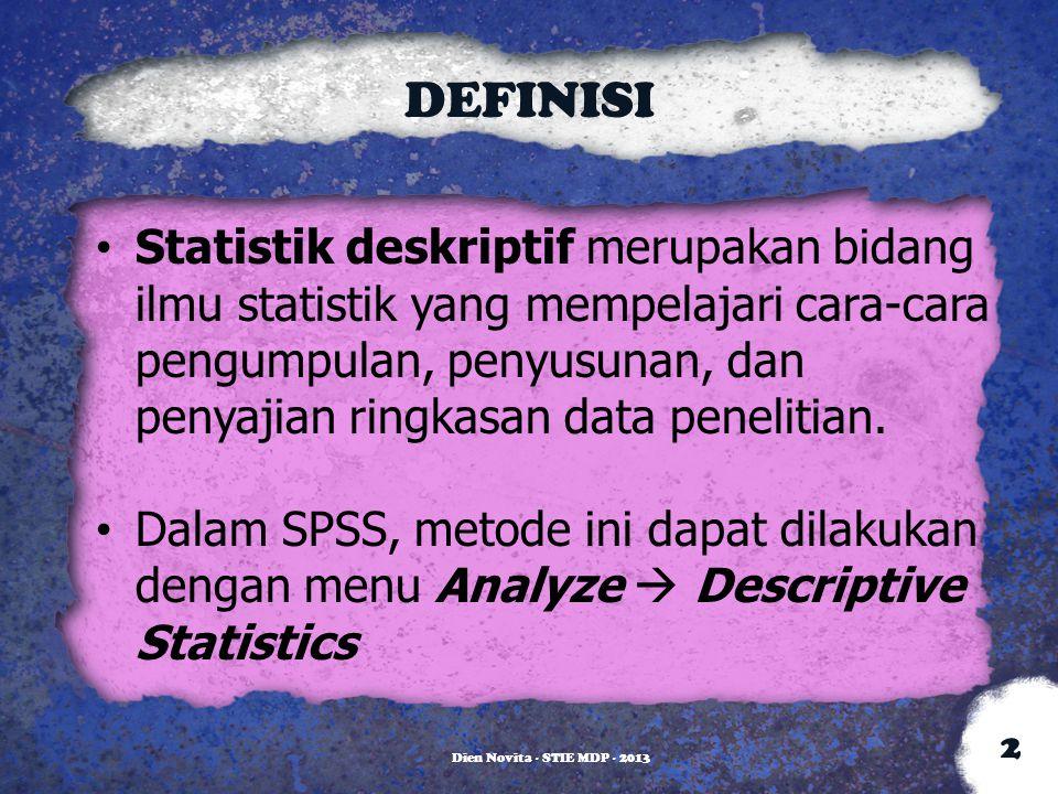 DEFINISI Statistik deskriptif merupakan bidang ilmu statistik yang mempelajari cara-cara pengumpulan, penyusunan, dan penyajian ringkasan data penelit