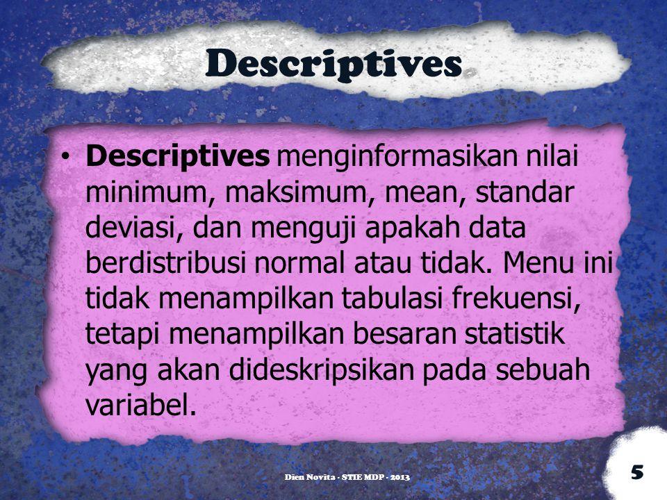 Descriptives Descriptives menginformasikan nilai minimum, maksimum, mean, standar deviasi, dan menguji apakah data berdistribusi normal atau tidak. Me
