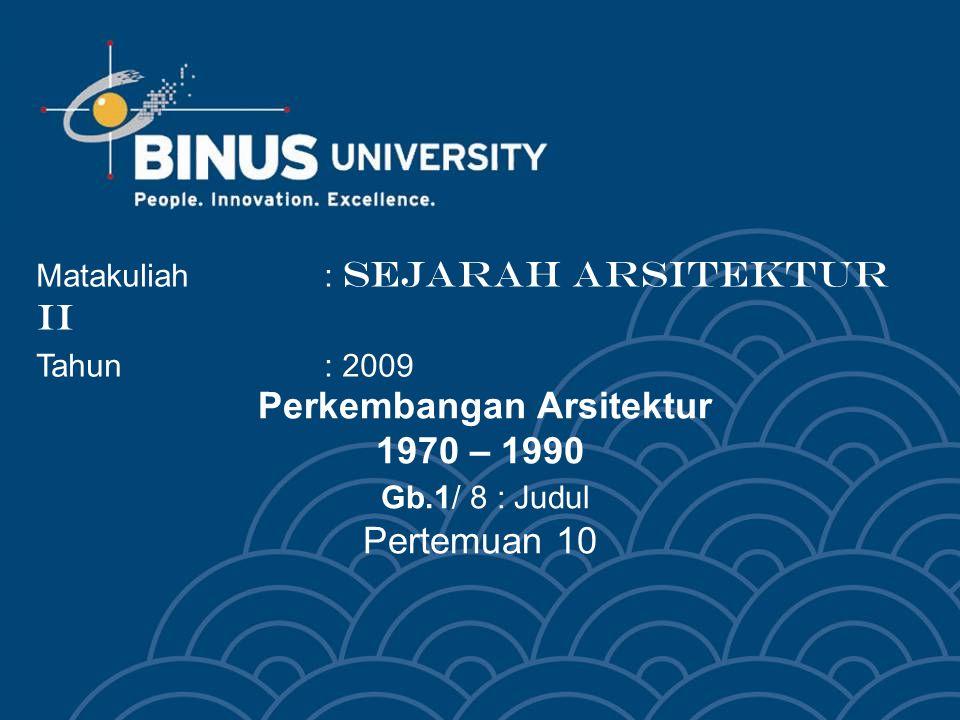 Perkembangan Arsitektur 1970 – 1990 Gb.1/ 8 : Judul Pertemuan 10 Matakuliah: SEJARAH ARSITEKTUR II Tahun: 2009