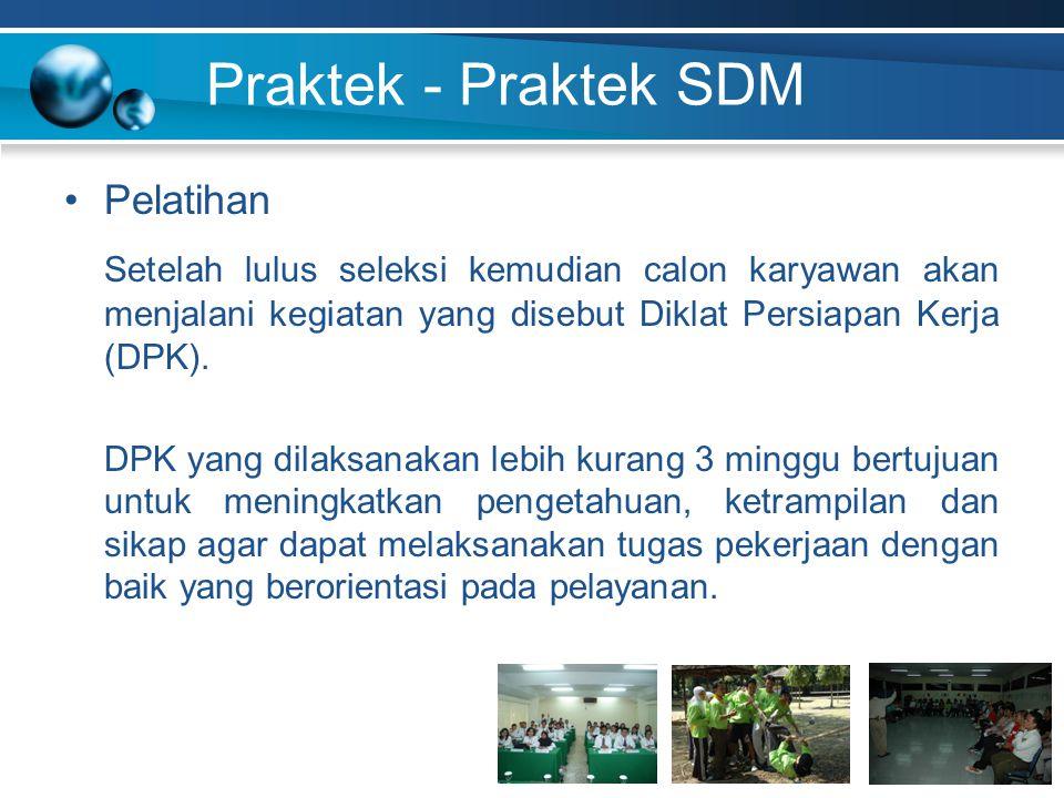 Praktek - Praktek SDM Pelatihan Setelah lulus seleksi kemudian calon karyawan akan menjalani kegiatan yang disebut Diklat Persiapan Kerja (DPK). DPK y