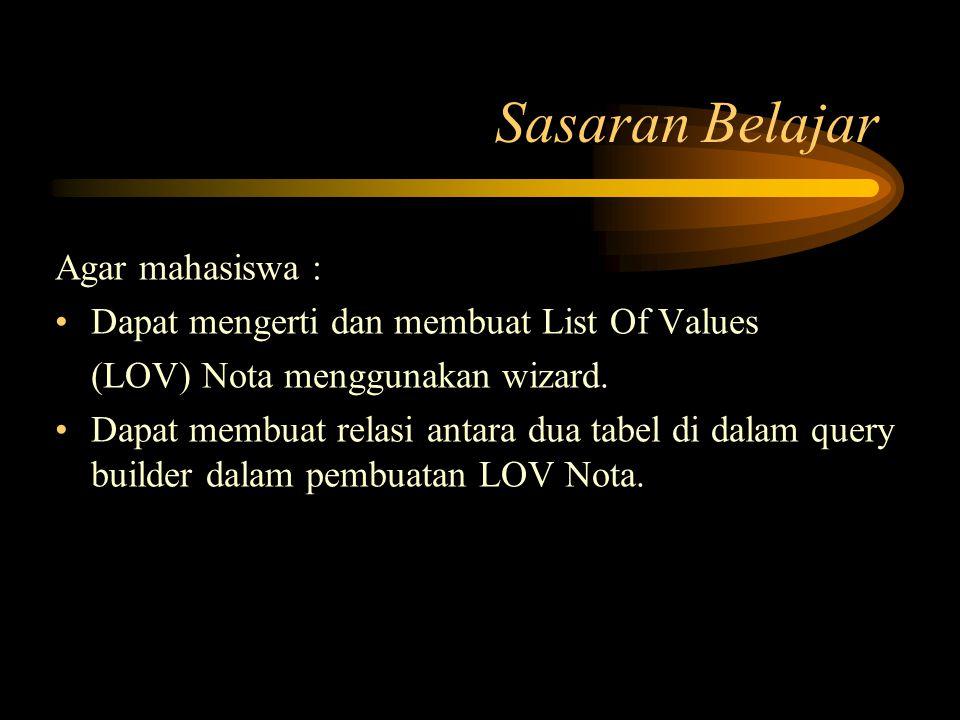 Membuat List Of Values (LOV) Nota Berikut ini adalah langkah-langkahnya :  Pilih objek LOV dari Object Navigator, sehingga muncul kotak dialog berikut ini :
