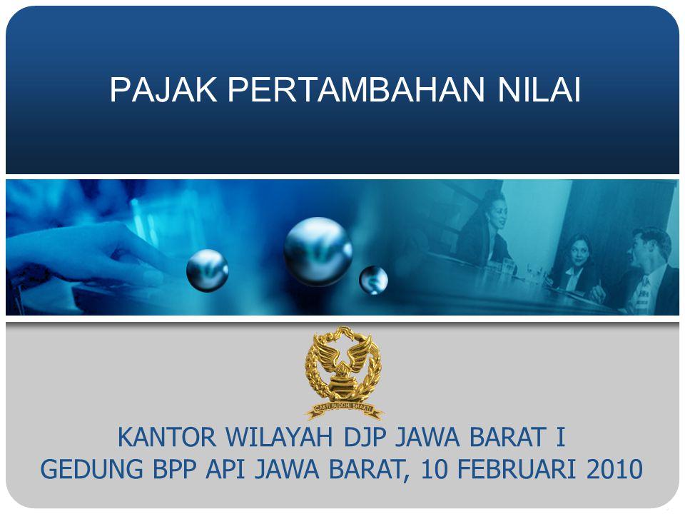 KANTOR WILAYAH DJP JAWA BARAT I GEDUNG BPP API JAWA BARAT, 10 FEBRUARI 2010 PAJAK PERTAMBAHAN NILAI