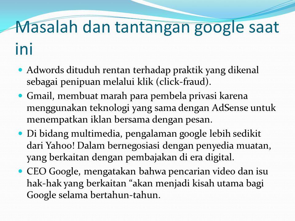 Masalah dan tantangan google saat ini Adwords dituduh rentan terhadap praktik yang dikenal sebagai penipuan melalui klik (click-fraud).