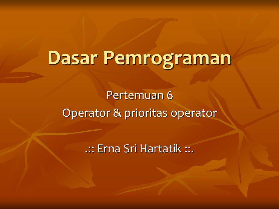 Operator Hubungan (Perbandingan) Operator Hubungan digunakan untuk membandingkan hubungan antara dua buah operand (sebuah nilai atau variable).