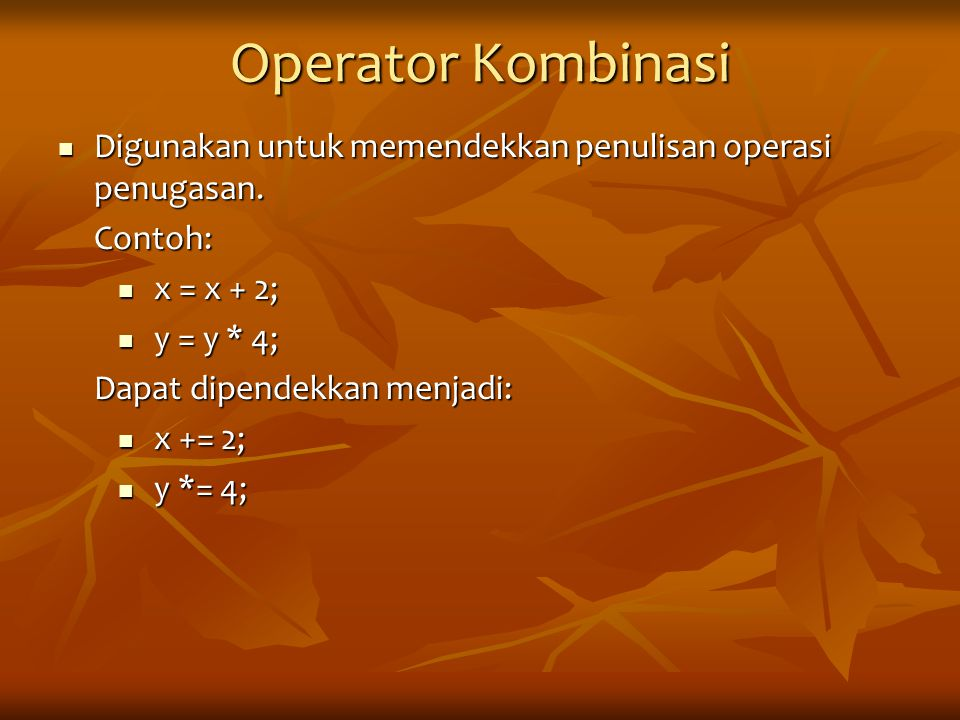Operator Kombinasi Digunakan untuk memendekkan penulisan operasi penugasan. Digunakan untuk memendekkan penulisan operasi penugasan.Contoh: x = x + 2;