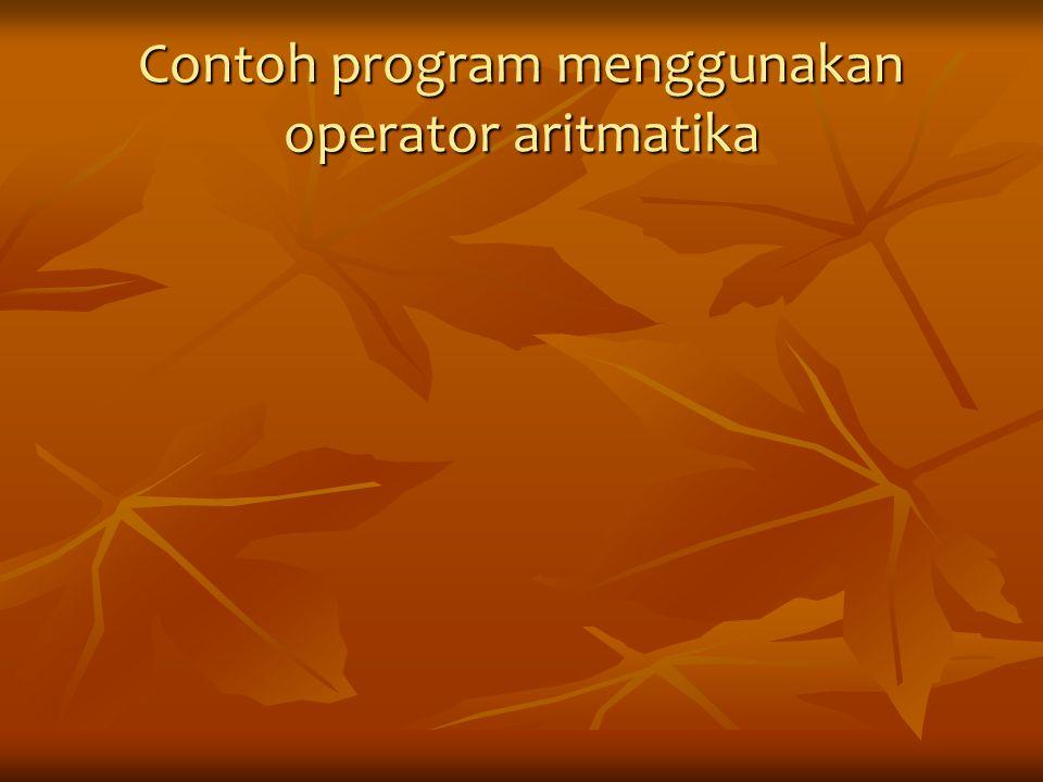 Contoh program menggunakan operator aritmatika