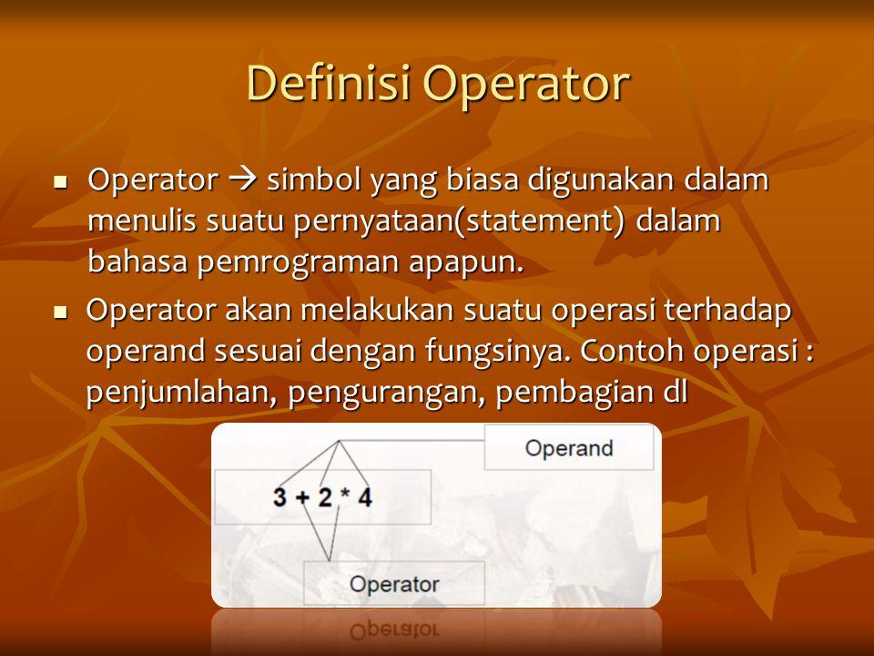 Jenis-jenis Operator Jenis operator menurut jumlah operand yang dilibatkan: Jenis operator menurut jumlah operand yang dilibatkan:  operator unary  operator yang hanya melibatkan satu operand  operator binary  operator yang hanya melibatkan dua buah  operator tertiary  operator yang hanya melibatkan tiga buah operand