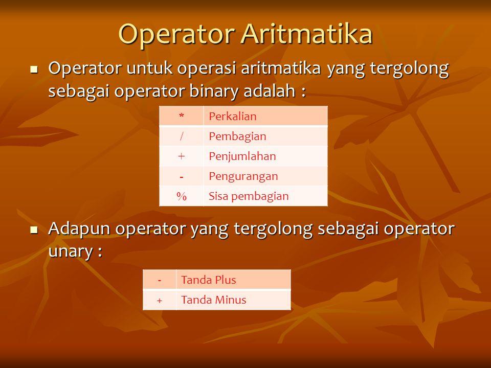 Operator Aritmatika Operator untuk operasi aritmatika yang tergolong sebagai operator binary adalah : Operator untuk operasi aritmatika yang tergolong