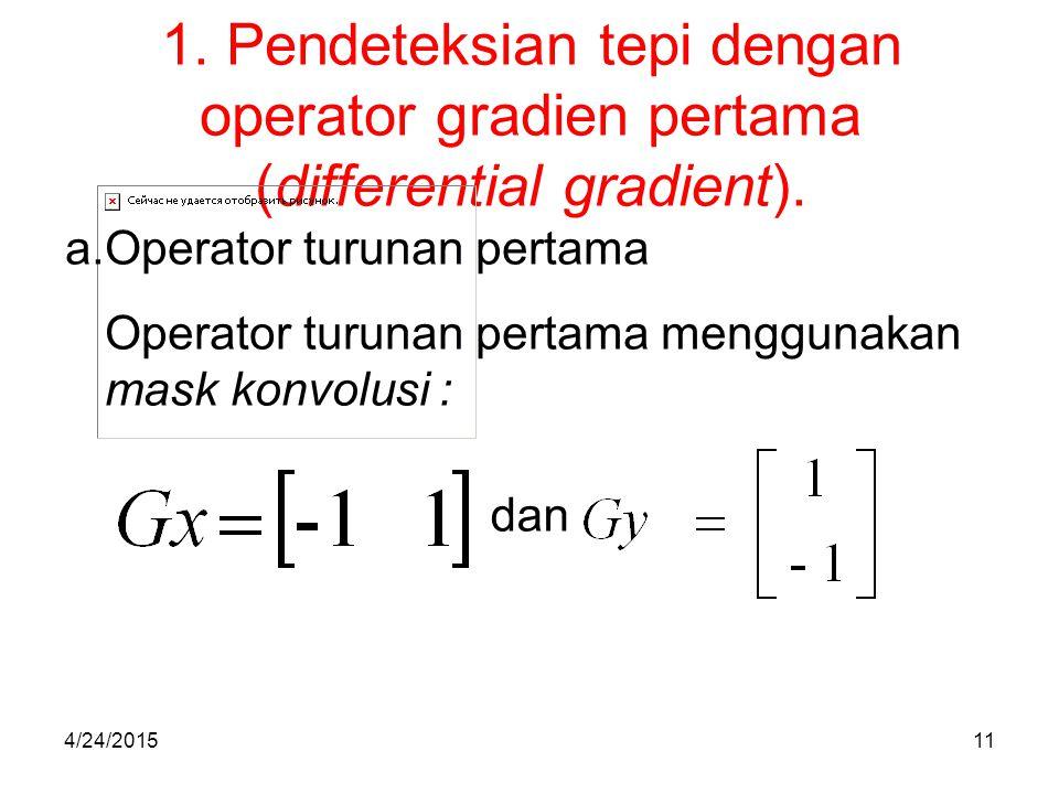 1. Pendeteksian tepi dengan operator gradien pertama (differential gradient). a.Operator turunan pertama Operator turunan pertama menggunakan mask kon