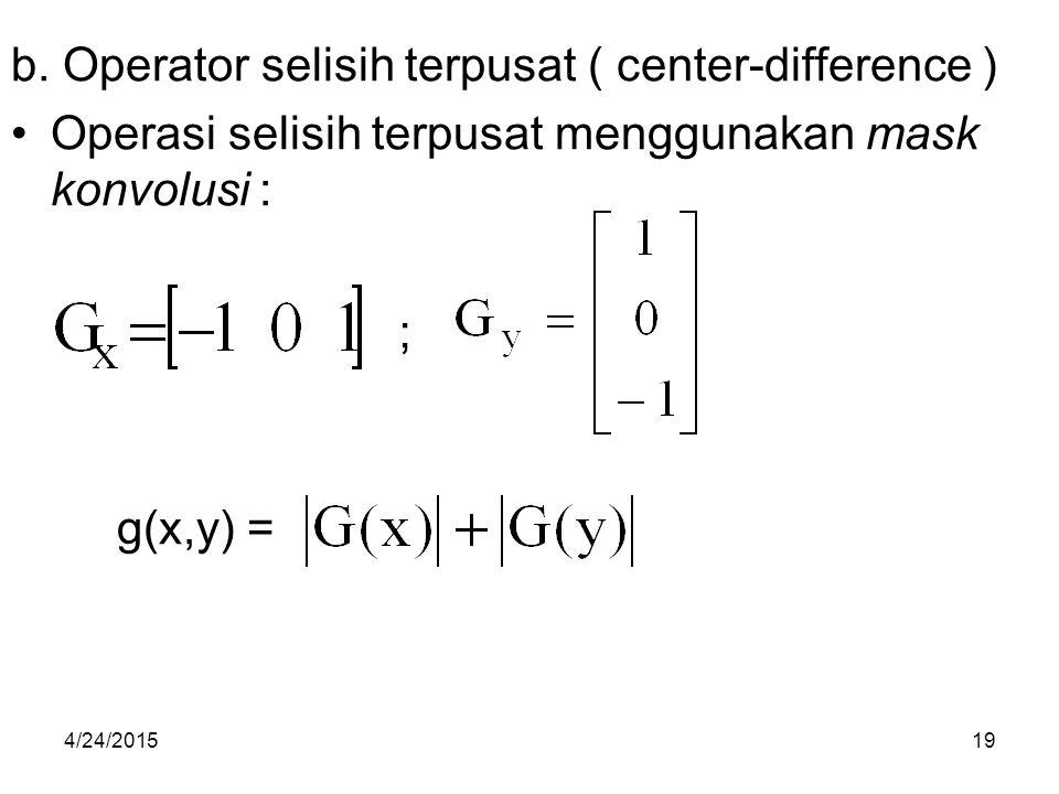 b. Operator selisih terpusat ( center-difference ) Operasi selisih terpusat menggunakan mask konvolusi : g(x,y) = ; 4/24/201519