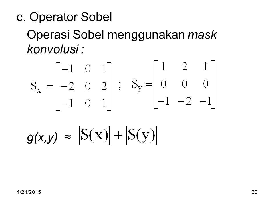 c. Operator Sobel Operasi Sobel menggunakan mask konvolusi : g(x,y) ≈ ; 4/24/201520