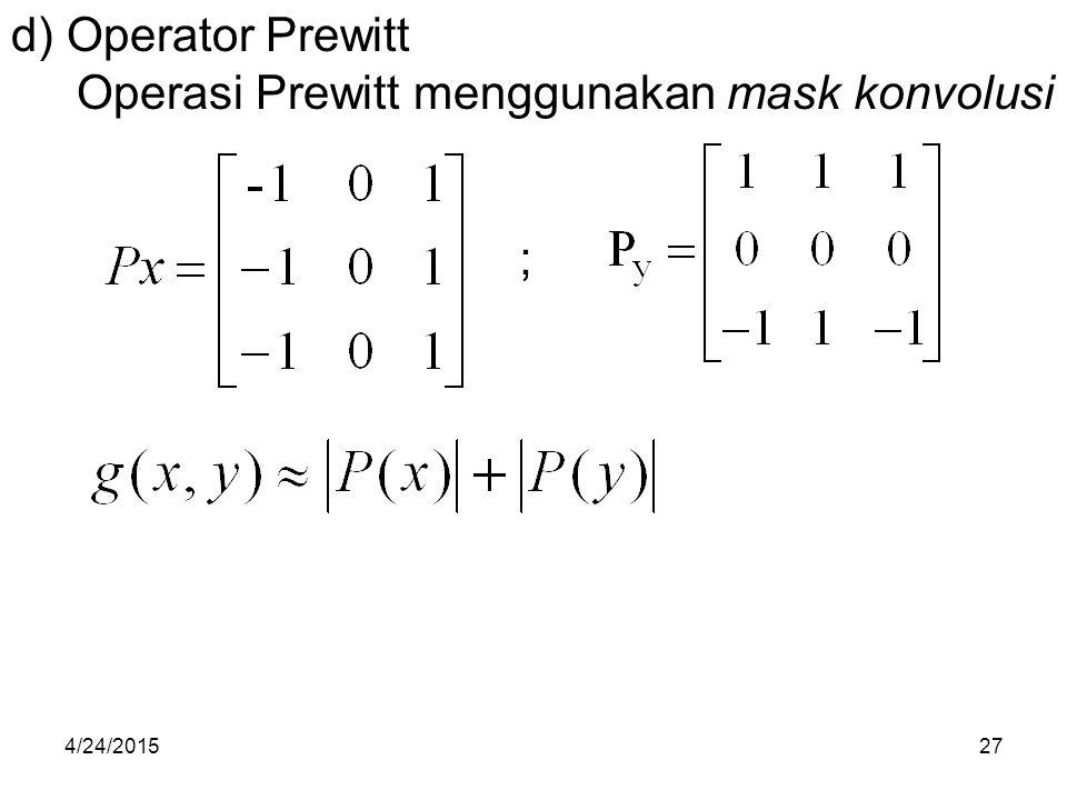 d) Operator Prewitt Operasi Prewitt menggunakan mask konvolusi ; 4/24/201527