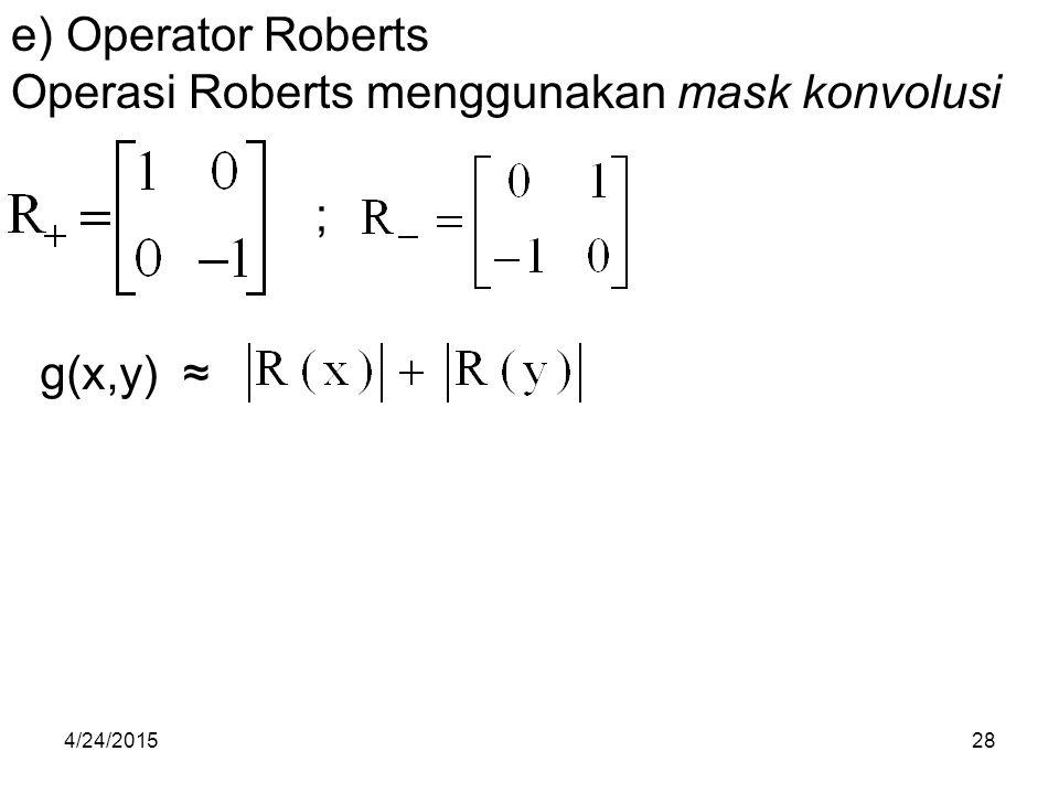 e) Operator Roberts Operasi Roberts menggunakan mask konvolusi ; g(x,y) ≈ 4/24/201528