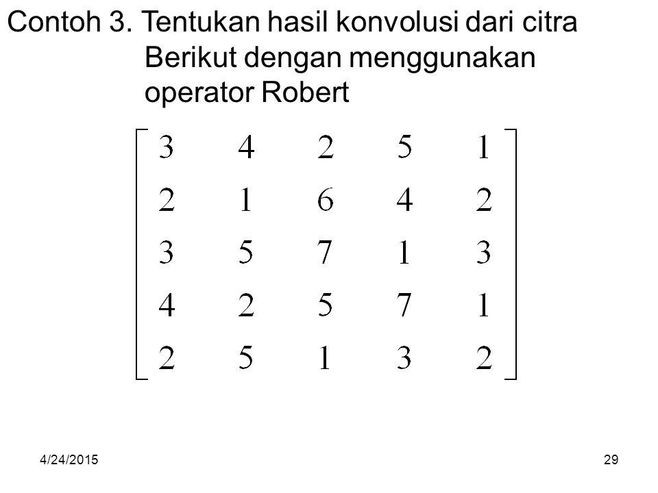 Contoh 3. Tentukan hasil konvolusi dari citra Berikut dengan menggunakan operator Robert 4/24/201529