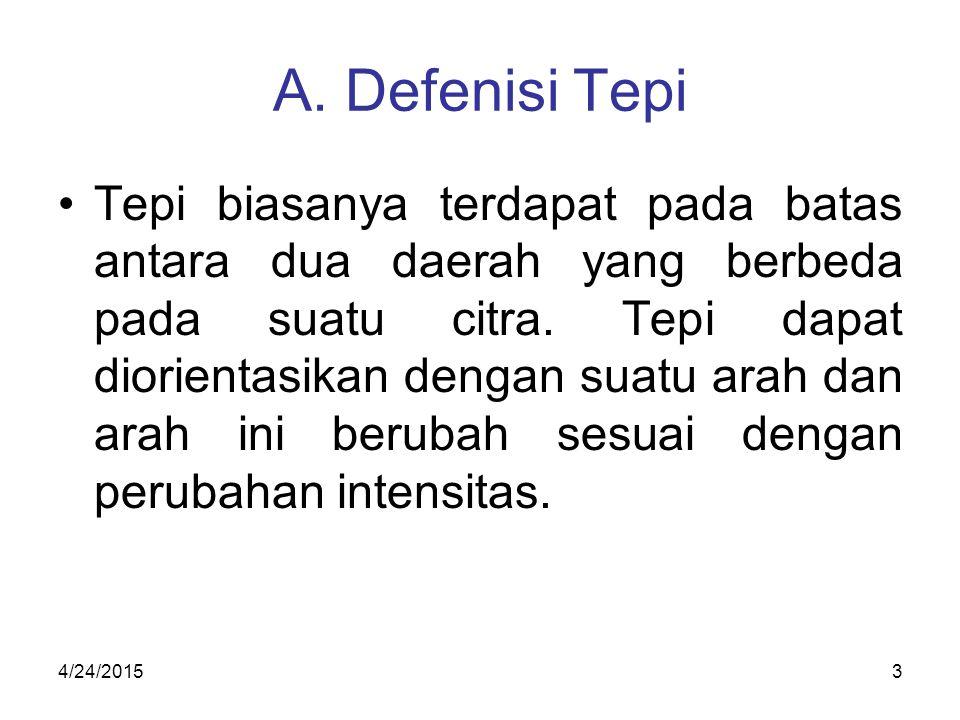 A.Defenisi Tepi Tepi biasanya terdapat pada batas antara dua daerah yang berbeda pada suatu citra.