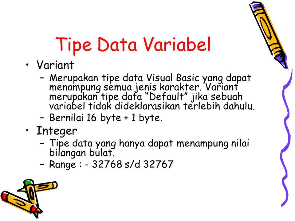 """Tipe Data Variabel Variant –Merupakan tipe data Visual Basic yang dapat menampung semua jenis karakter. Variant merupakan tipe data """"Default"""" jika seb"""