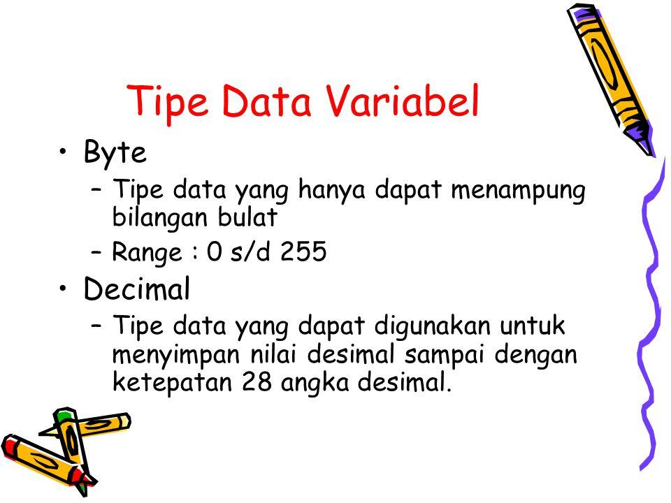 Tipe Data Variabel Byte –Tipe data yang hanya dapat menampung bilangan bulat –Range : 0 s/d 255 Decimal –Tipe data yang dapat digunakan untuk menyimpan nilai desimal sampai dengan ketepatan 28 angka desimal.