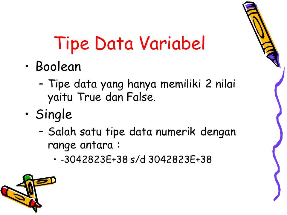 Tipe Data Variabel Boolean –Tipe data yang hanya memiliki 2 nilai yaitu True dan False. Single –Salah satu tipe data numerik dengan range antara : -30