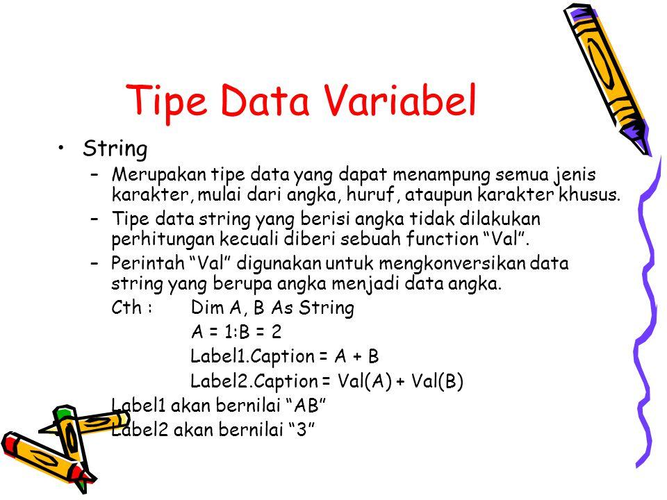 Tipe Data Variabel String –Merupakan tipe data yang dapat menampung semua jenis karakter, mulai dari angka, huruf, ataupun karakter khusus. –Tipe data