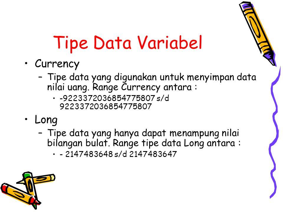 Tipe Data Variabel Currency –Tipe data yang digunakan untuk menyimpan data nilai uang. Range Currency antara : -9223372036854775807 s/d 92233720368547