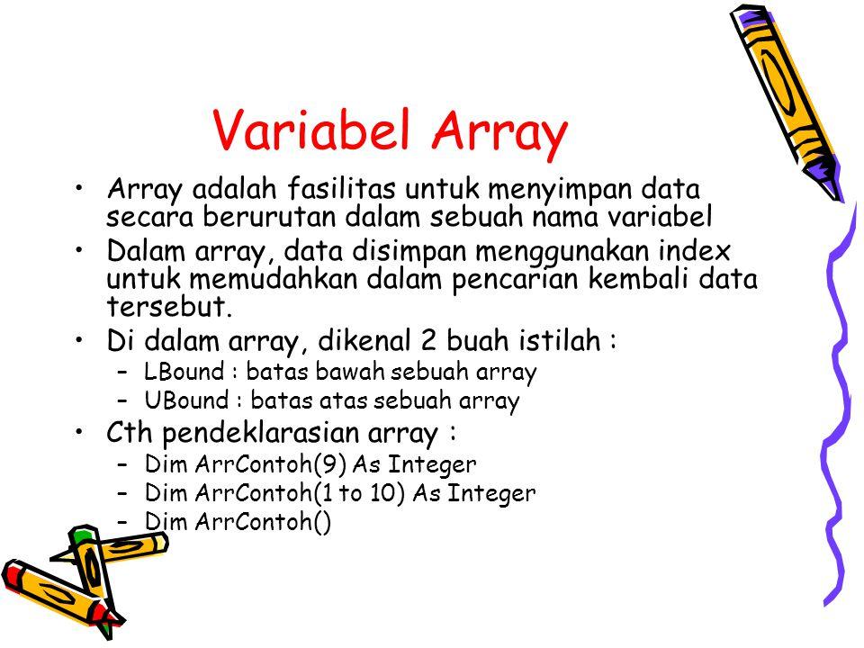 Variabel Array Array adalah fasilitas untuk menyimpan data secara berurutan dalam sebuah nama variabel Dalam array, data disimpan menggunakan index untuk memudahkan dalam pencarian kembali data tersebut.