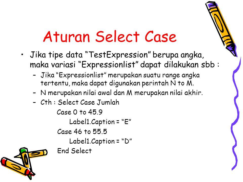 "Aturan Select Case Jika tipe data ""TestExpression"" berupa angka, maka variasi ""Expressionlist"" dapat dilakukan sbb : –Jika ""Expressionlist"" merupakan"