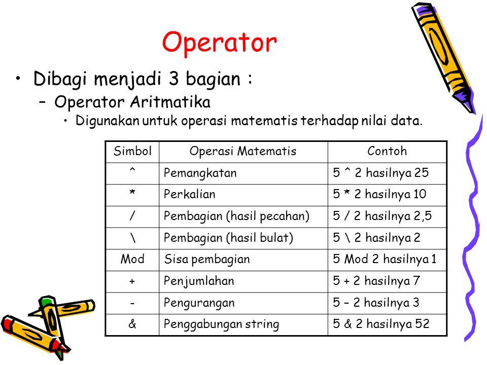 Operator Dibagi menjadi 3 bagian : –Operator Aritmatika Digunakan untuk operasi matematis terhadap nilai data.