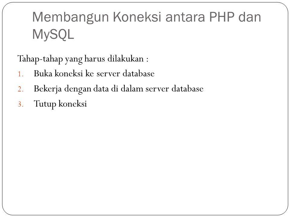 Membangun Koneksi antara PHP dan MySQL Tahap-tahap yang harus dilakukan : 1.