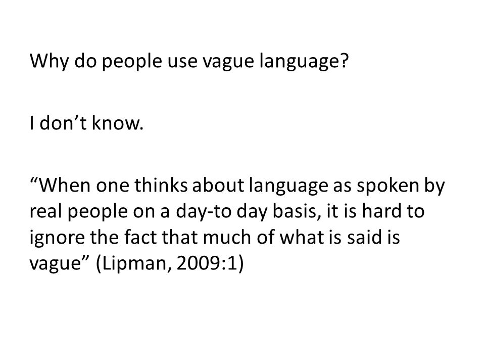 Why do people use vague language.I don't know.