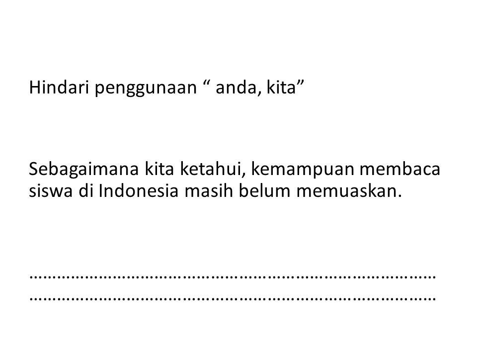 """Hindari penggunaan """" anda, kita"""" Sebagaimana kita ketahui, kemampuan membaca siswa di Indonesia masih belum memuaskan.……………………………………………………………………………"""