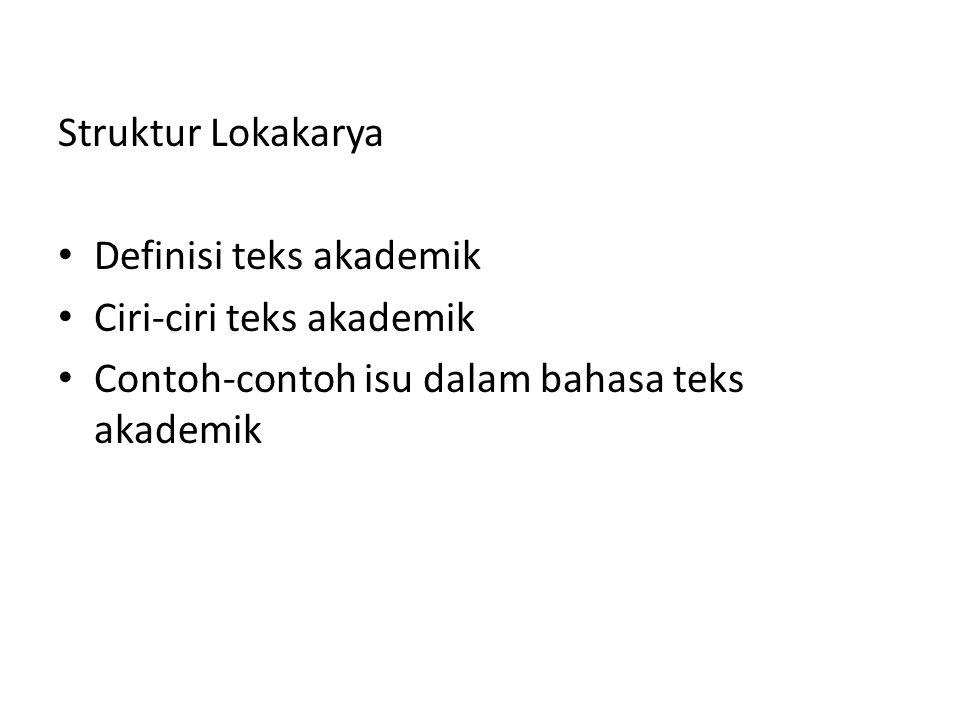 Struktur Lokakarya Definisi teks akademik Ciri-ciri teks akademik Contoh-contoh isu dalam bahasa teks akademik