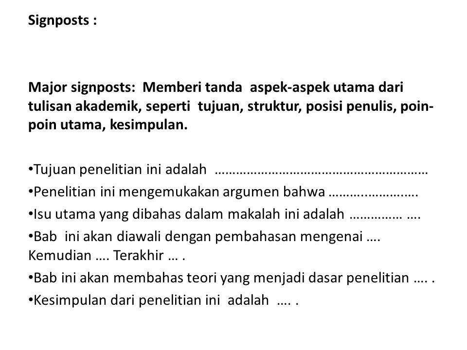Signposts : Major signposts: Memberi tanda aspek-aspek utama dari tulisan akademik, seperti tujuan, struktur, posisi penulis, poin- poin utama, kesimp