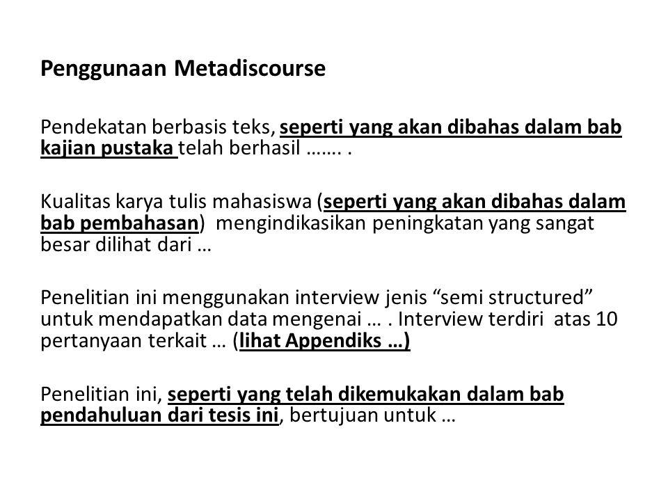 Penggunaan Metadiscourse Pendekatan berbasis teks, seperti yang akan dibahas dalam bab kajian pustaka telah berhasil …….. Kualitas karya tulis mahasis