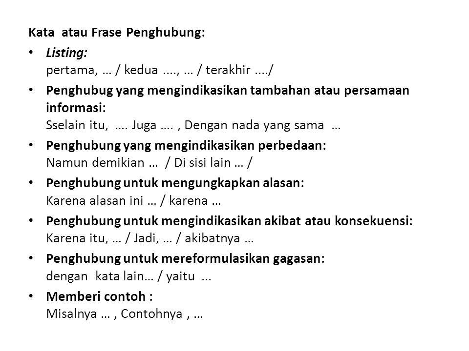 Kata atau Frase Penghubung: Listing: pertama, … / kedua...., … / terakhir..../ Penghubug yang mengindikasikan tambahan atau persamaan informasi: Ssela