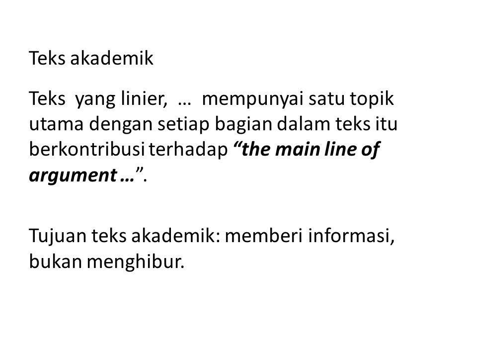 """Teks akademik Teks yang linier, … mempunyai satu topik utama dengan setiap bagian dalam teks itu berkontribusi terhadap """"the main line of argument …""""."""