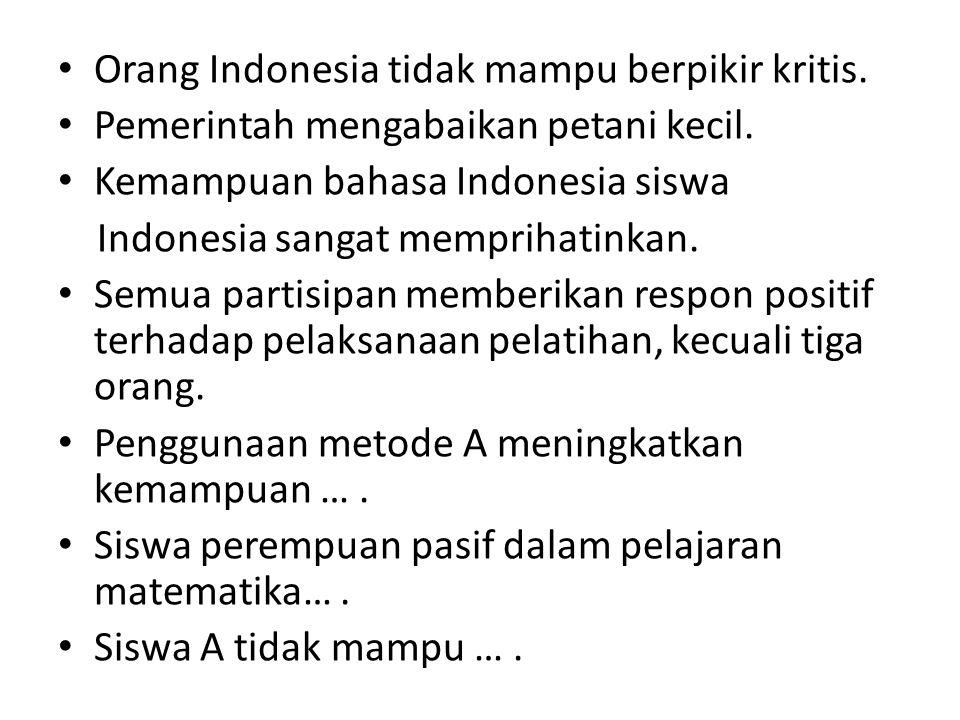 Orang Indonesia tidak mampu berpikir kritis. Pemerintah mengabaikan petani kecil. Kemampuan bahasa Indonesia siswa Indonesia sangat memprihatinkan. Se